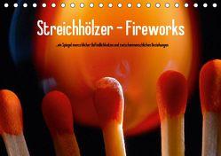 Streichhölzer – Fireworks (Tischkalender 2019 DIN A5 quer) von Fotodesign,  Black&White, Wehrle & Uwe Frank,  Ralf