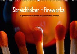 Streichhölzer – Fireworks (Wandkalender 2019 DIN A2 quer) von Fotodesign,  Black&White, Wehrle & Uwe Frank,  Ralf