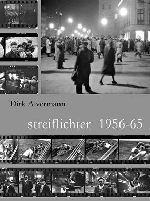 Streiflichter 1956-65 von Alvermann,  Dirk