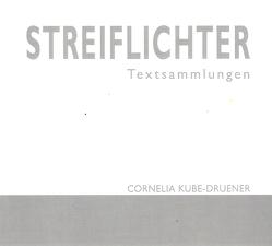 STREIFLICHTER von Kube-Druener,  Cornelia