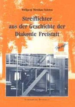Streiflichter aus der Geschichte der Diakonie Freistatt von Motzkau-Valeton,  Wolfgang