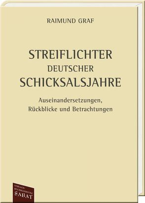 Streiflichter deutscher Schicksalsjahre von Graf,  Raimund, Wilms-Graf,  Helga