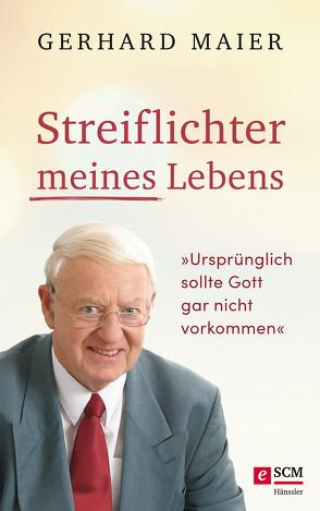 Streiflichter meines Lebens von Maier,  Gerhard
