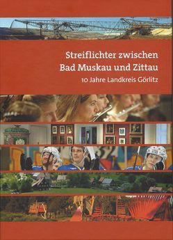 Streiflichter zwischen Bad Muskau und Zittau von Freundeskreis der Heimatpflege im Landkreis Görlitz e.V.