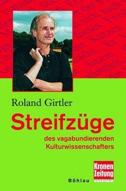 Streifzüge des vagabundierenden Kulturwissenschaftlers von Girtler,  Roland