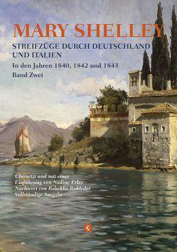 Streifzüge durch Deutschland und Italien von Erler,  Nadine, Rohleder,  Rebekka, Shelley,  Mary