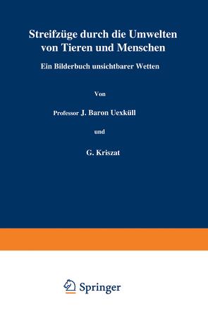 Streifzüge durch die Umwelten von Tieren und Menschen Ein Bilderbuch unsichtbarer Welten von Kriszat,  G., Loewen,  H., Uexküll,  J.