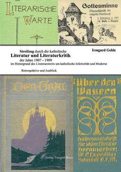 Streifzug durch die katholische Literatur und Literaturkritik der Jahre 1907-1909 im Hintergrund der strittigen Positionen um katholische Inferiorität und Moderne von Gehle,  Irmgard