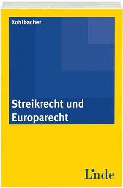 Streikrecht und Europarecht von Kohlbacher,  Elisabeth
