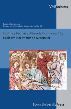 Streit am Hof im frühen Mittelalter von Baumann,  Uwe, Becher,  Matthias, Laureys,  Marc, Plassmann,  Alheydis, Schmitz,  Winfried