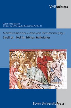Streit am Hof im frühen Mittelalter von Becher,  Matthias, Plassmann,  Alheydis
