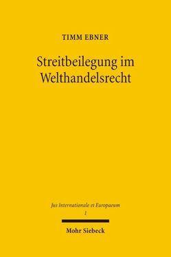 Streitbeilegung im Welthandelsrecht von Ebner,  Timm