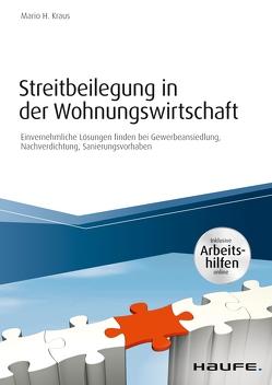 Streitbeilegung in der Wohnungswirtschaft – inklusive Arbeitshilfen online von kraus,  mario h.