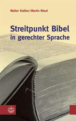 Streitpunkt Bibel in gerechter Sprache von Klaiber,  Walter, Rösel,  Martin