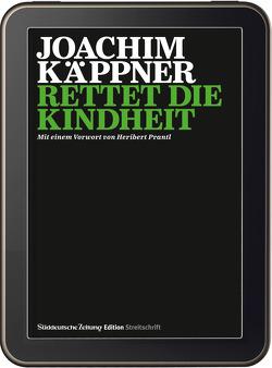 Streitschrift Rettet die Kindheit von Käppner,  Joachim