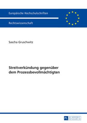 Streitverkündung gegenüber dem Prozessbevollmächtigten von Gruschwitz,  Sascha