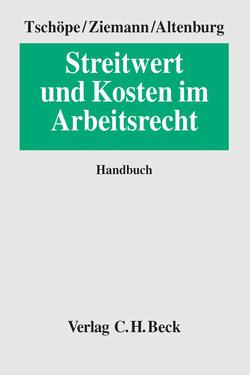 Streitwert und Kosten im Arbeitsrecht von Altenburg,  Stephan, Paschke,  Dirk, Tschöpe,  Ulrich, Ziemann,  Werner