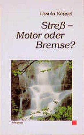 Streß – Motor oder Bremse? von Köppel,  Ursula