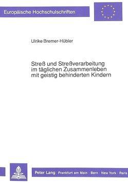 Streß und Streßverarbeitung im täglichen Zusammenleben mit geistig behinderten Kindern von Bremer-Hübler,  Ulrike