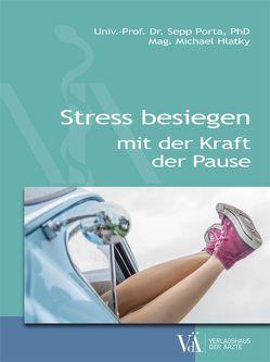 Stress besiegen mit der Kraft der Pause von Hlatky,  Michael, Porta,  Sepp