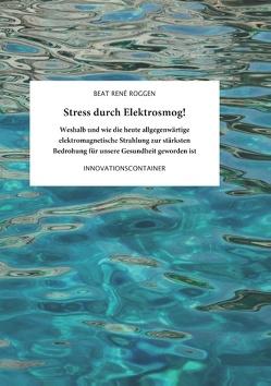 Stress durch Elektrosmog! von Roggen,  Beat René