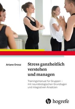Stress ganzheitlich verstehen und managen von Orosz,  Ariane