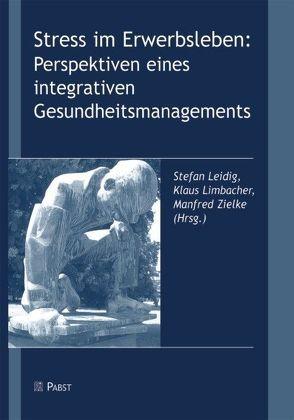 Stress im Erwerbsleben: Perspektiven eines integrativen Gesundheitsmanagements von Leidig,  Stefan, Limbacher,  Klaus, Zielke,  Manfred
