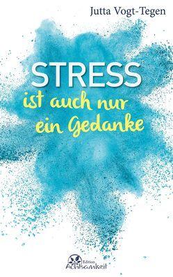 Stress ist auch nur ein Gedanke von Vogt-Tegen,  Jutta