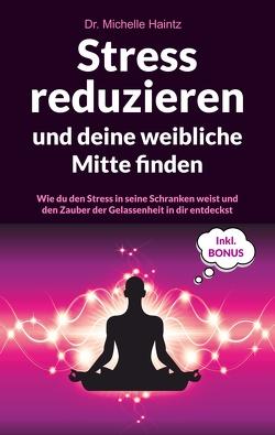 Stress reduzieren und deine weibliche Mitte finden von Haintz,  Dr. Michelle