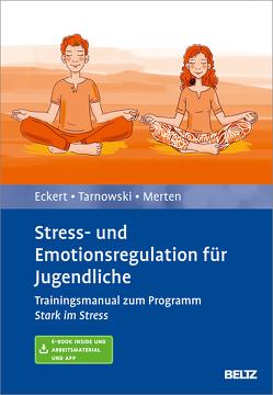 Stress- und Emotionsregulation für Jugendliche von Eckert,  Marcus, Merten,  Luise, Tarnowski,  Torsten