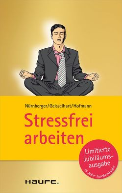 Stressfrei arbeiten von Geisselhart,  Roland, Hofmann,  Christiane, Nürnberger,  Elke