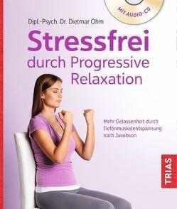 Stressfrei durch Progressive Relaxation von Ohm,  Dietmar