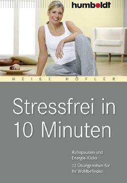 Stressfrei in 10 Minuten von Höfler,  Heike