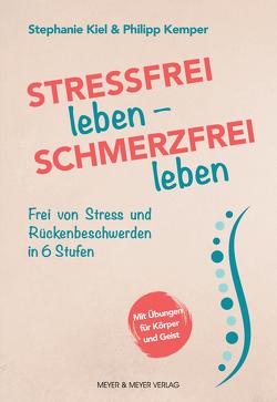 Stressfrei leben – Schmerzfrei leben von Kemper,  Phillip, Kiel,  Stephanie