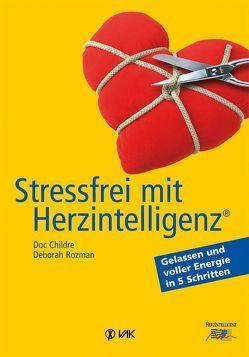 Stressfrei mit Herzintelligenz (R) von Childre,  Doc, Rozman,  Deborah, Seidel,  Isolde