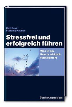 Stressfrei und erfolgreich führen von Beyer,  Uwe, Kaulich,  Stefanie