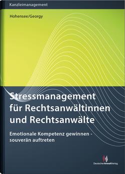Stressmanagement für Rechtsanwältinnen und Rechtsanwälte von Georgy,  Renate, Hohensee,  Thomas