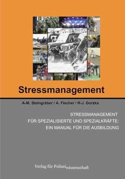 Stressmanagement für spezialisierte und Spezialkräfte: Ein Manual für die Ausbildung von Fischer,  A., Gorzka,  R-J., Steingräber,  A-M.