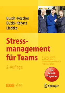 Stressmanagement für Teams von Busch,  Christine, Ducki,  Antje, Kalytta,  Tanja, Liedtke,  Gunnar, Roscher,  Susanne
