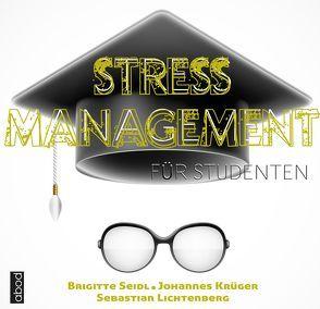 Stressmanagement für Studenten von Krüger,  Johannes, Lichtenberg,  Sebastian, Seidl,  Brigitte