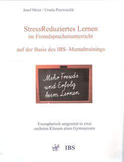 StressReduziertes Lernen im Fremdsprachenunterricht auf der Basis des IBS-Mentaltrainings von Meier,  Josef, Przewieslik,  Ursula