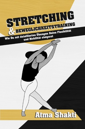 Stretching & Beweglichkeitstraining von Shakti,  Atma