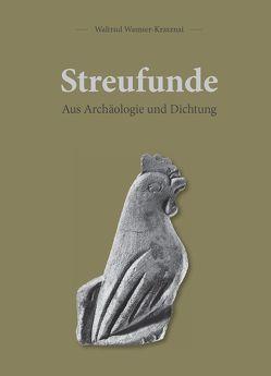 Streufunde – Aus Archäologie und Dichtung von Dr. med. Dr. phil. Wamser-Krasznai,  Waltrud