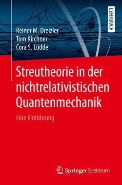 Streutheorie in der nichtrelativistischen Quantenmechanik von Dreizler,  Reiner M., Kirchner,  Tom, Lüdde,  Cora S.