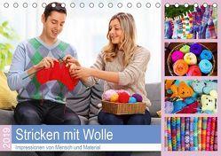 Stricken mit Wolle 2019. Impressionen von Mensch und Material (Tischkalender 2019 DIN A5 quer)