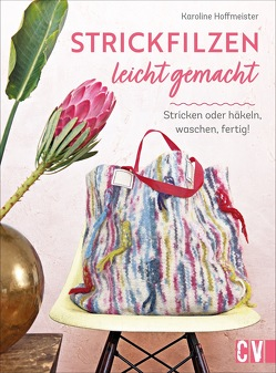 Strickfilzen leicht gemacht von Hoffmeister,  Karoline