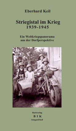 Striegistal im Krieg / Striegistal im Krieg 1939-1945 von Keil,  Eberhard