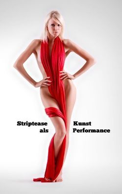 Striptease als Kunst Performance von Greiner-Bechert,  Ulrich