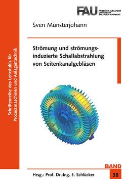 Strömung und strömungsinduzierte Schallabstrahlung von Seitenkanalgebläsen von Münsterjohann,  Sven
