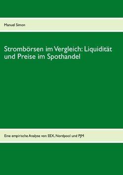 Strombörsen im Vergleich: Liquidität und Preise im Spothandel von Simon,  Manuel